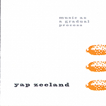 Yap Zeeland - Music as a Gradual Process - CD and Download